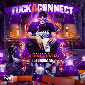 Fuck A Connect (Hosted By TopDolla Sweizy) DJ Juiceman front cover