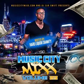 Music City Mixx vol. 23 (Hosted By: Hard Liquor Shawty) Dj Sir Swift front cover