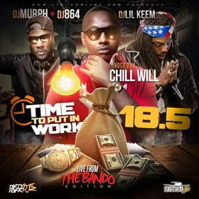 Time To Put In Work 18.5 (Hosted By Chill Will) DJ Murph front cover