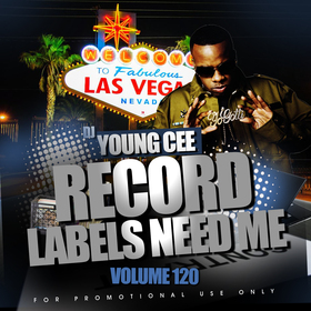 Dj Young Cee- Record Labels Need Me Vol 120 Dj Young Cee front cover