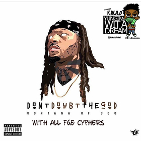 Montana Of 300 - Don'tDoubtThaRAPGod (FGE Cyphers) TyyBoomin front cover