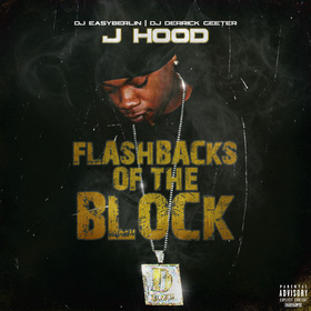 J Hood - Flashbacks Of The Block DJ DERRICK GEETER front cover