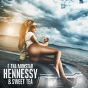 Hennessy & Sweet Tea by E Tha Monstar