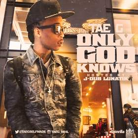Only God Knows Hosted By JDubLunatik Official Tae G front cover