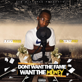 Dont Want The Fame Want The Money [JuggMan] Dj Tony Pot front cover