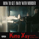 How To Get Away With Murder by King Xay